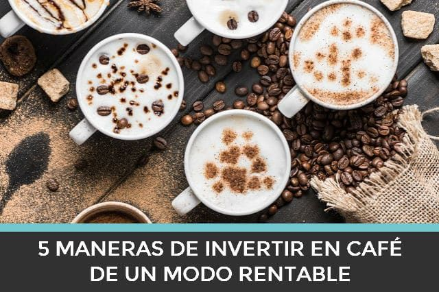 cómo invertir en cafe de un modo rentable