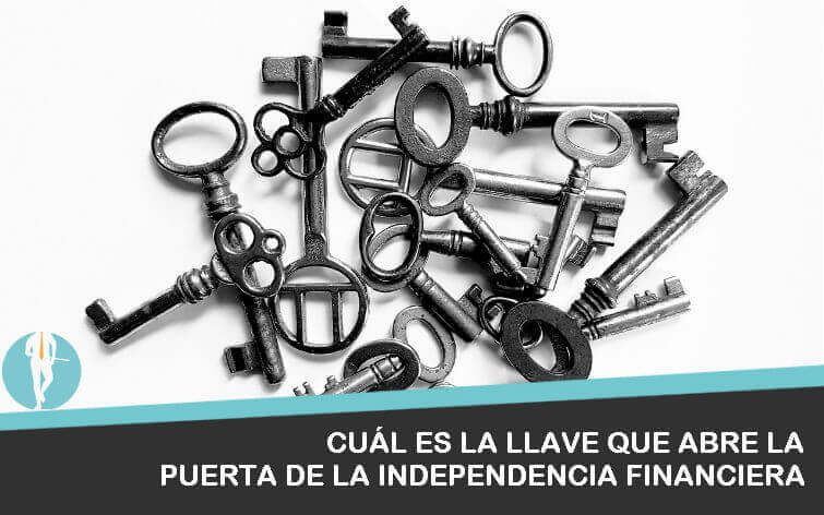 independencia financiera, el factor clave para alcanzarla